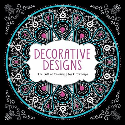 Decorative Designs (The Gift of Colouring for Grown Ups)