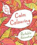 Little Book of Calm Colouring : Portable Relaxation