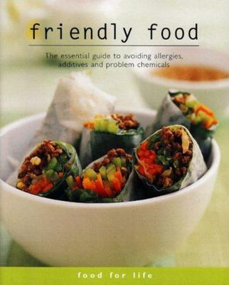 Friendly Food: The Essential Guide to Avoiding Allergies, Additives and Problem Chemicals. Food For Life