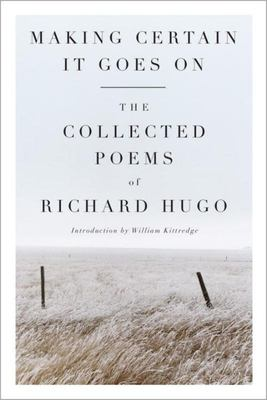 Making Certain It Goes On - The Collected Poems of Richard Hugo