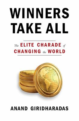Winners Take All - The Elite Charade of Changing the World