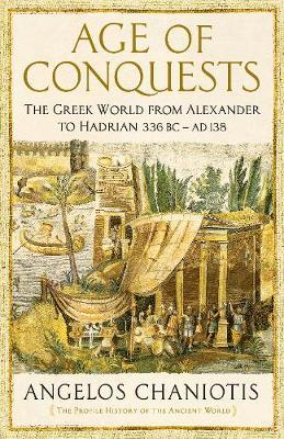 Age of Conquests : The Greek World from Alexander to Hadrian (336 Bc - Ad 138)