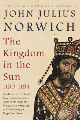 The Kingdom in the Sun, 1130-1194: The Normans in Sicily Volume II