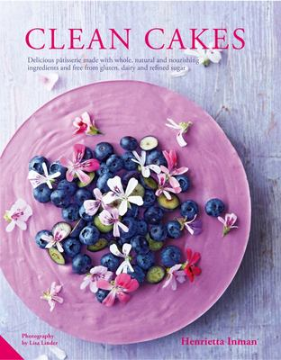 Clean Cakes Delicious patisserie made with whole, natural and nourishing ingredients and free from gluten, dairy and refined sugar