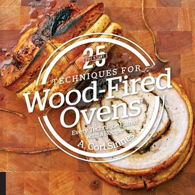 Techniques for Wood-Fired Ovens 25 Recipes; 25 Photos