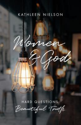 Women and God : Hard Questions, Beautiful Truth
