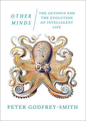 Other Minds: The Octopus, the Sea and the Deep Origins of Consciousness