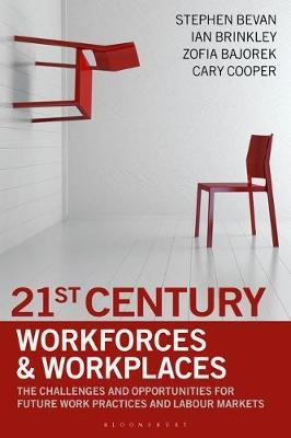 21st Century Workforces and Workplaces: The Challenges and Opportunities for Future Work Practices and Labour Markets
