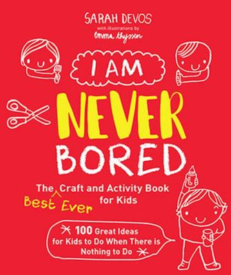 I Am Never Bored: The Best Ever Craft and Activity Book for Kids