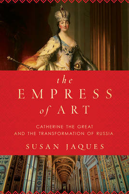 The Empress of Art - Catherine the Great and the Transformation of Russia
