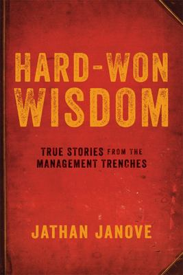 Hard-Won WisdomTrue Stories from the Management Trenches
