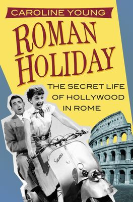 Roman HolidayThe Secret Life of Hollywood in Rome