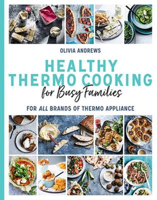 Healthy Thermo Cooking for Busy Families: For All Brands of Thermo Device