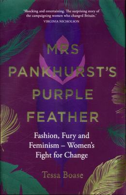 Mrs Pankhurst's Purple Feather: Fashion, Fury and Feminism