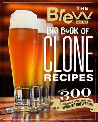 The Brew Your Own Big Book of Clone Recipes - More Than 300 Recipes from Your Favorite Breweries