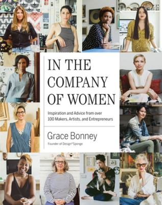 In the Company of Women: Inspiration and Advice from 100 Makers, Artists and Entrepreneurs