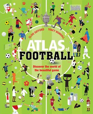 Atlas of Football - Discover the World of the Beautiful Game