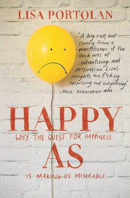 Happy As: Why the Quest for Happiness Is Making Us Miserable