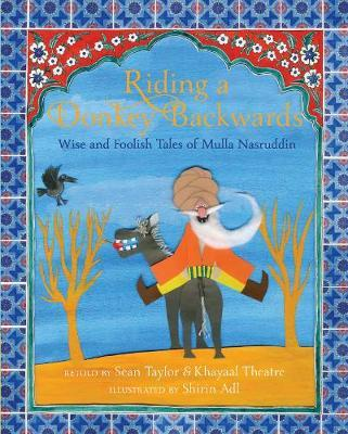 Riding a Donkey Backwards: Wise and Foolish Tales of the Mulla Nasruddin