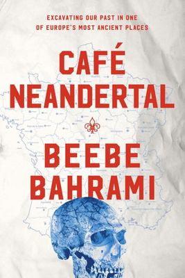 Cafe Neandertal - Excavating Our Past in One of Europe's Most Ancient Places