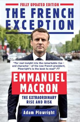 The French Exception Emmanuel Macron The Extraordinary Rise And Risk By Adam Plowright Crows Nest Constant Reader