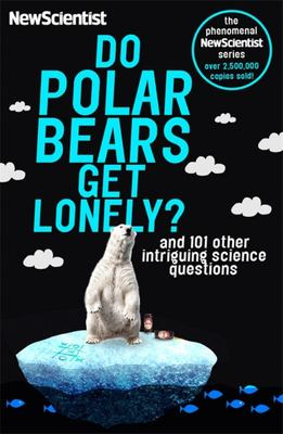 Do Polar Bears Get Lonely?: And 101 Other Intriguing Science Questions