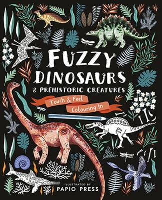 Fuzzy Dinosaurs and Prehistoric Creatures (Touch and Feel Colouring In)