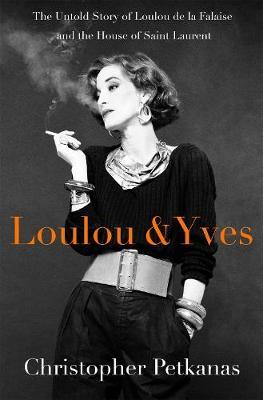 Loulou and Yves The Untold Story of Loulou de la Falaise and the House of Saint Laurent