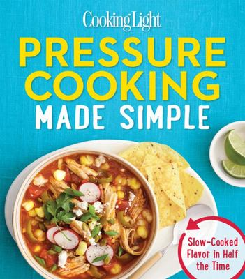 Cooking Light Pressure Cooking Made Easy