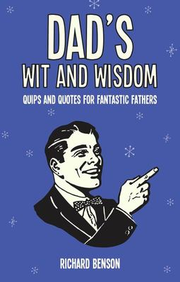 Dad's Wit and Wisdom : Quips and Quotes for Fantastic Fathers