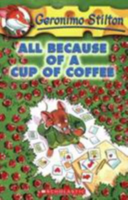 All Because of a Cup of Coffee (Geronimo Stilton #10)