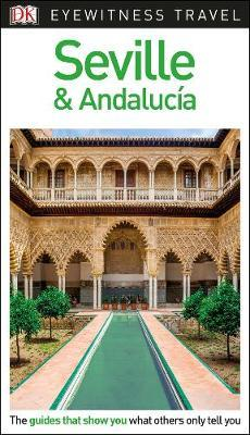 Seville and Andalucia : DK Eyewitness Travel Guide