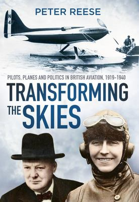 Transforming the SkiesPilots, Planes and Politics in British Aviation 1919-1940