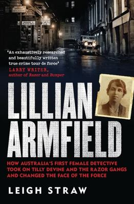 Lillian Armfield: How Australia's first female detective took on Tilly Devine and the Razor Gangs and changed the face of the force