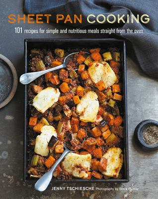 Sheet Pan Cooking101 Recipes for Simple and Nutritious Meals Straight from the Oven