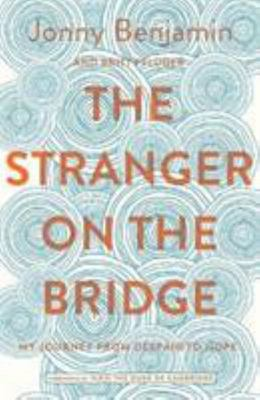 The Stranger on the Bridge : My Journey from Despair to Hope
