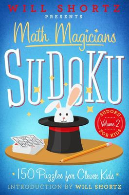 Will Shortz Presents Math Magicians Sudoku: 150 Puzzles for Clever Kids