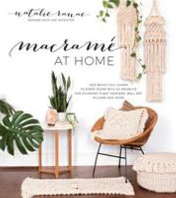 Macrame at Home: Add Boho-Chic Charm to Every Room with 20 Projects for Stunning Plant Hangers, Wall Art, Pillows and More