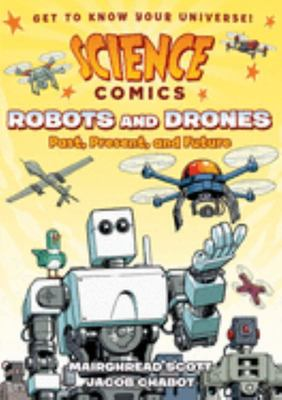 Robots and Drones - Past, Present, and Future (Science Comics)