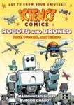 Robots and Drones: Past, Present, and Future (Science Comics)