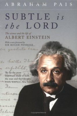 Subtle Is the LordThe Science and the Life of Albert Einstein