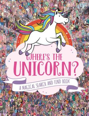 Where's the Unicorn? (A Magical Search-and-find Book)