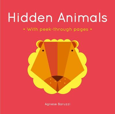 Hidden Animals (Agnese Baruzzi): A Board Book with Peek-Through Pages
