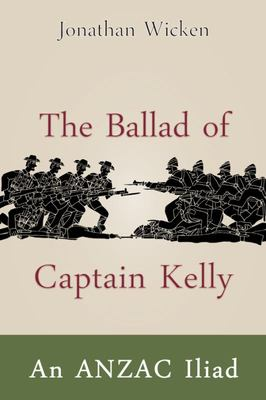 The Ballad of Captain Kelly: An ANZAC Iliad