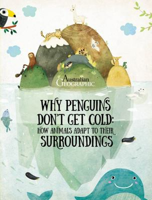 Why Penguins Don't Get Cold: How Animals Adapt to Their Surroundings