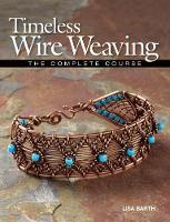 Timeless Wire WeavingThe Complete Course