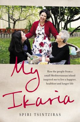 My Ikaria: How the people from a small Mediterranean island inspired me to live a happier, healthier and longer life