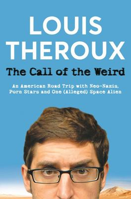 The Call of the Weird: An American Road Trip with Neo-Nazis, Porn Stars and a (Possible) Space Alien