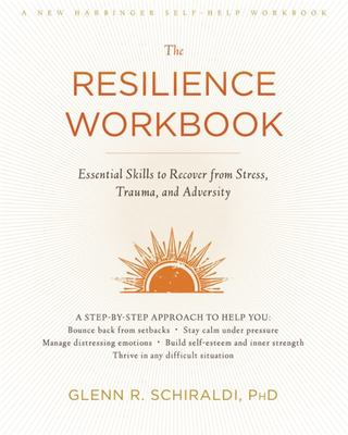 The Resilience Workbook: Essential Skills to Recover from Stress, Trauma, and Adversity