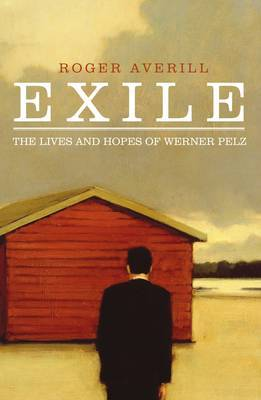 Exile: The Lives and Hopes of Werner Pelz